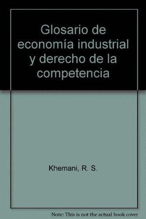 GLOSARIO DE ECONOMÍA INDUSTRIAL Y DERECHO DE LA COMPETENCIA