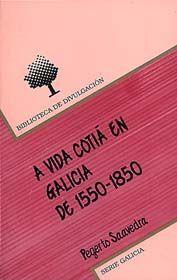 A VIDA COTIÁ EN GALICIA DE 1550 A 1850