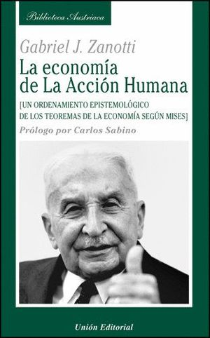 ECONOMIA DE LA ACCION HUMANA, LA UN ORDENAMIENTO EPISTEMOLOGICO DE LOS TEOREMAS DE LA ECONOMIA SEGUN