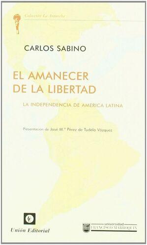 AMANECER DE LA LIBERTAD, EL LA INDEPENDENCIA DE AMERICA LATINA