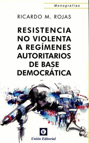 RESISTENCIA NO VIOLENTA A REGMENES AUTORITARIOS DE BASE DEOMOCRÁTICA