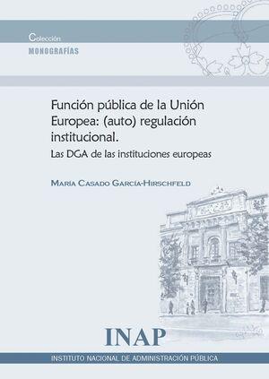 FUNCIÓN PÚBLICA DE LA UNIÓN EUROPEA: (AUTO) REGULACIÓN INSTITUCIONAL.