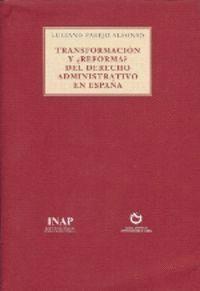 TRASNSFORMACIÓN Y ¿REFORMA? DEL  DERECHO ADMINISTRATIVO EN ESPAÑA