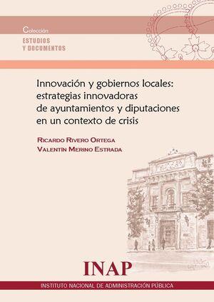 INNOVACIÓN Y GOBIERNOS LOCALES: ESTRATEGIAS INNOVADORAS DE AYUNTAMIENTOS Y DIPUTACIONES EN UN CONTEXTO DE CRISIS.