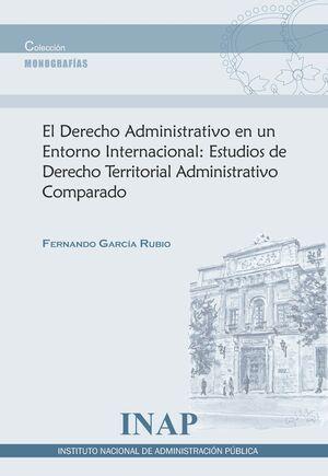 DERECHO ADMINISTRATIVO EN UN ENTORNO INTERNACIONAL:ESTUDIOS DE DERECHO TERRITORIAL ADMINISTRATIVO COMPARADO