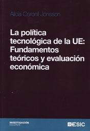 LA POLÍTICA TECNOLÓGICA DE LA UE: FUNDAMENTOS TEÓRICOS Y EVALUACIÓN ECONÓMICA