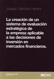 LA CREACIÓN DE UN SISTEMA DE EVALUACIÓN ESTRATÉGICA DE LA EMPRESA  APLICABLE A LAS DECISIONES DE INVERSIÓN EN MERCADOS FINANCIEROS.