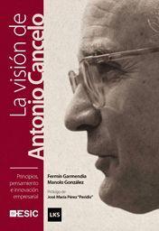 PRINCIPIOS, PENSAMIENTO E INNOVACIÓN EMPRESARIAL. LA VISIÓN DE ANTONIO CANCELO