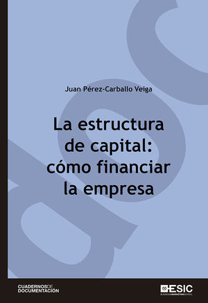 LA ESTRUCTURA DE CAPITAL: CÓMO FINANCIAR LA EMPRESA