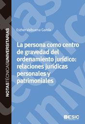 LA PERSONA COMO CENTRO DE GRAVEDAD DEL ORDENAMIENTO JURÍDICO: RELACIONES JURÍDICAS PERSONALES Y PATRIMONIALES