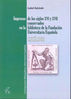 IMPRESOS DE LOS SIGLOS XVI Y XVII CONSERVADOS EN LA BIBLIOTECA DE LA FUNDACIÓN CATÁLOGO
