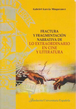 FRACTURA Y FRAGMENTACIÓN NARRATIVA DE LO EXTRAORDINARIO EN CINE Y LITERATURA