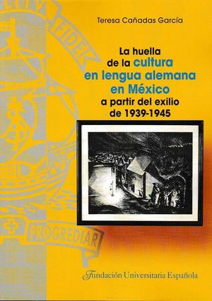 LA HUELLA DE LA CULTURA EN LENGUA ALEMANA EN MÉXICO A PARTIR DEL EXILIO DE 1939-1945