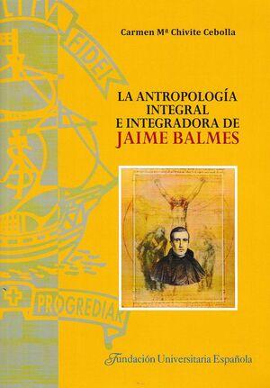 LA ANTROPOLOGÍA INTEGRAL E INTEGRADORA DE JAIME BALMES