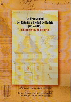 LA HERMANDAD DEL REFUGIO Y PIEDAD DE MADRID (1615-2015). CUATRO SIGLOS DE HISTORIA
