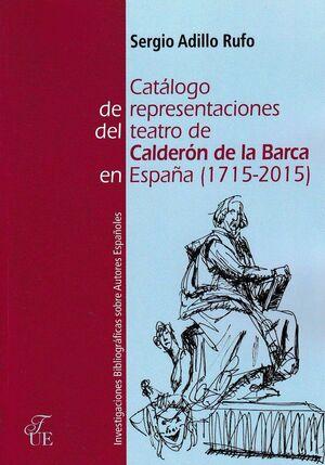 CATÁLOGO DE REPRESENTACIONES DEL TEATRO DE CALDERÓN DE LA BARCA (1715-2015)