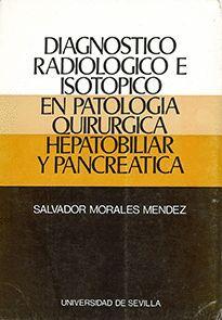 DIAGNÓSTICO RADIOLÓGICO E ISOTÓPICO EN PATOLOGÍA QUIRÚRGICA HEPATOBILIAR Y PANCREÁTICA