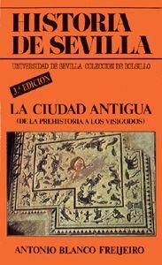 HISTORIA DE SEVILLA: LA CIUDAD ANTIGUA
