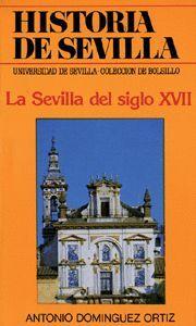 HISTORIA DE SEVILLA. LA SEVILLA DEL SIGLO XVII