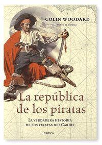 LA REPÚBLICA DE LOS PIRATAS LA VERDADERA HISTORIA DE LOS PIRATAS DEL CARIBE