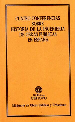 CUATRO CONFERENCIAS SOBRE LA HISTORIA DE LA INGENIERÍA DE OBRAS PÚBLICAS EN ESPAÑA