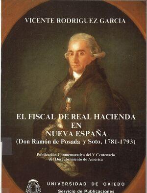 EL FISCAL DE LA REAL HACIENDA EN NUEVA ESPAÑA. DON RAMÓN DE POSADA Y SOTO (1781-1793)