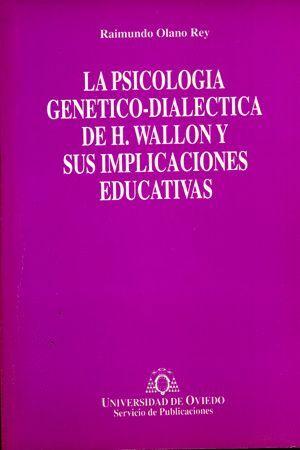 LA PSICOLOGÍA GENÉTICO-DIALÉCTICA DE H. WALLON Y SUS IMPLICACIONES EDUCATIVAS