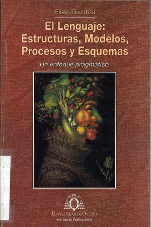 EL LENGUAJE: ESTRUCTURAS, MODELOS, PROCESOS Y ESQUEMAS. UN ENFOQUE PRAGMÁTICO