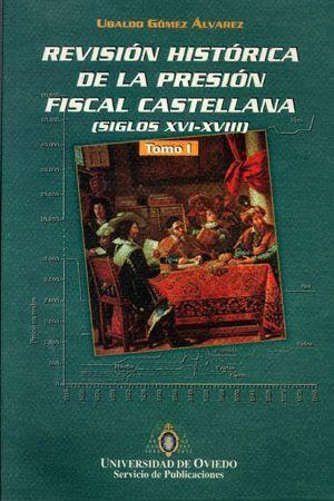 REVISIÓN HISTÓRICA DE LA PRESIÓN FISCAL CASTELLANA. SIGLOS XVI-XVIII