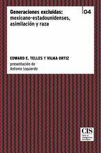 GENERACIONES EXCLUIDAS: MEXICANO-ESTADOUNIDENSES, ASIMILACIÓN Y RAZA