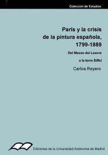 PARÍS Y LA CRISIS DE LA PINTURA ESPAÑOLA, 1799-1889. DEL MUSEO DEL LOUVRE A LA TORRE EIFFEL
