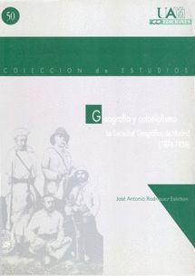 GEOGRAFÍA Y COLONIALISMO. LA SOCIEDAD GEOGRÁFICA DE MADRID
