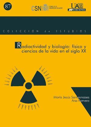 LA FÍSICA Y LAS CIENCIAS DE LA VIDA EN EL SIGLO XX: RADIOACTIVIDAD Y BIOLOGÍA