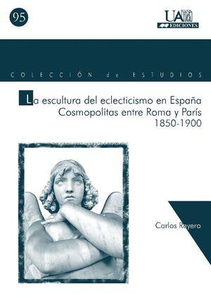 LA ESCULTURA DEL ECLECTICISMO EN ESPAÑA. COSMOPOLITAS ENTRE ROMA Y PARÍS 1850-1900