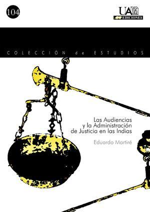 LAS AUDIENCIAS Y LA ADMINISTRACIÓN DE JUSTICIA EN LAS INDIAS