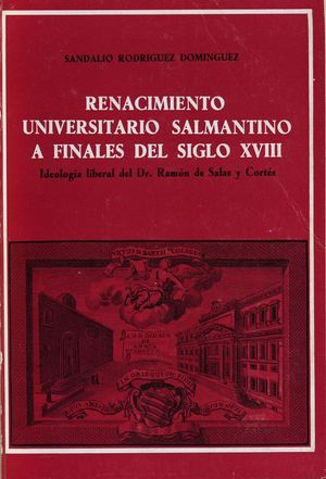 RENACIMIENTO UNIVERSITARIO SALMANTINO A FINALES DEL SIGLO XVIII. IDEOLOGÍA LIBERAL DEL DR. RAMÓN DE