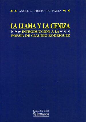 LA LLAMA Y LA CENIZA. INTRODUCCIÓN A LA POESÍA DE CLAUDIO RODRÍGUEZ