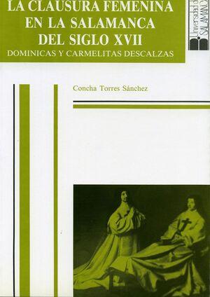 LA CLAUSURA FEMENINA EN LA SALAMANCA DEL SIGLO XVII. DOMINICAS Y CARMELITAS DESCALZAS