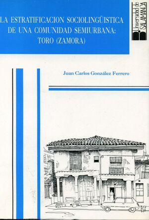 LA ESTRATIFICACIÓN SOCIOLIGÜÍSTICA DE UNA COMUNIDAD SEMIURBANA: TORO (ZAMORA)