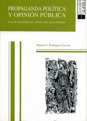 PROPAGANDA POLÍTICA Y OPINIÓN PÚBLICA EN LOS PANEGÍRICOS LATINOS DEL BAJO IMPERIO