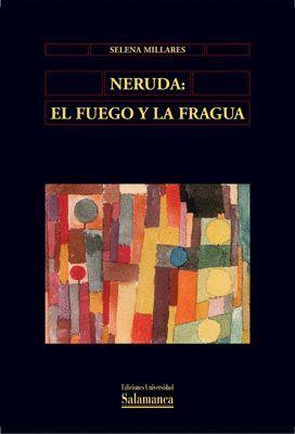 NERUDA: EL FUEGO Y LA FRAGUA. ENSAYO DE LITERATURA COMPARADA