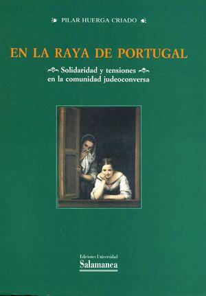 EN LA RAYA DE PORTUGAL: SOLIDARIDAD Y TENSIONES EN LA COMUNIDAD JUDEOCONVERSA