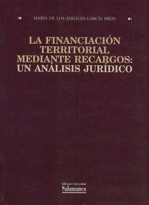 LA FINANCIACIÓN TERRITORIAL MEDIANTE RECARGOS: UN ANÁLISIS JURÍDICO