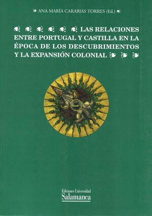 LAS RELACIONES ENTRE PORTUGAL Y CASTILLA EN LA ÉPOCA DE LOS DESCUBRIMIENTOS Y LA EXPANSIÓN COLONIAL