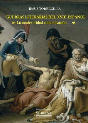 GUERRAS LITERARIAS DEL XVIII ESPAÑOL LA MODERNIDAD COMO INVASIÓN