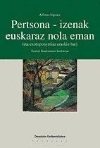 PERTSONA-IZENAK EUSKARAZ NOLA EMAN (ETA EXOTOPONYMIAZ ERASKIN BAT)