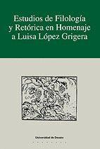 ESTUDIOS DE FILOLOGÍA Y RETÓRICA EN HOMENAJE A LUISA LÓPEZ GRIGERA