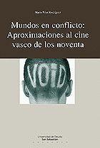 MUNDOS EN CONFLICTO: APROXIMACIONES AL CINE VASCO DE LOS NOVENTA