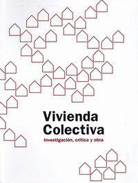 VIVIENDA COLECTIVA INVESTIGACIÓN, CRTICA Y OBRA