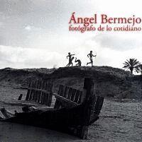ANGEL BERMEJO FOTOGRAFO DE LO COTIDIANO
